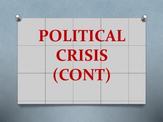 POLITICAL CRISIS (CONT)