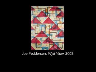 Joe  Feddersen ,  Wyit  View,  2003