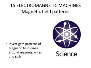 15 ELECTROMAGNETIC MACHINES Magnetic field patterns
