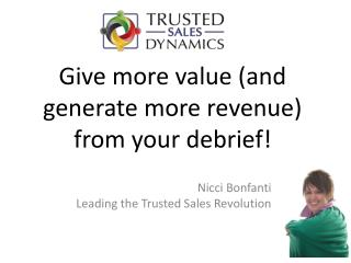 Give more value (and generate more revenue) from your debrief!