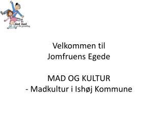 Velkommen til  Jomfruens Egede MAD OG KULTUR - Madkultur i Ishøj Kommune