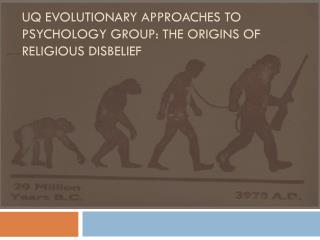 UQ Evolutionary approaches to psychology group: The origins of religious disbelief
