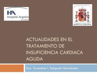 Actualidades  en el  tratamiento  de  Insuficiencia Cardiaca Aguda