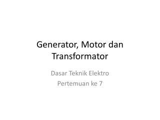 Generator, Motor  dan Transformator