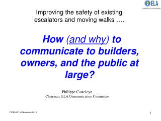Improving the safety of existing  escalators and moving walks  .    How and why to communicate to builders, owners, and