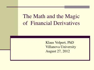 The Math and  the Magic  of   Financial  Derivatives