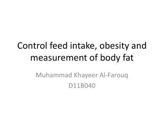 Control feed  intake, obesity and  measurement of body fat