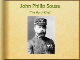 "John Philip Sousa ""The March King"""
