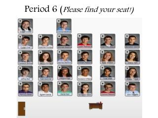 Period 6 ( Please find your seat!)