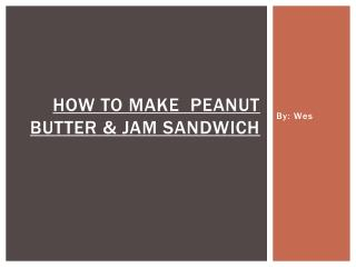How to make  Peanut Butter & Jam Sandwich