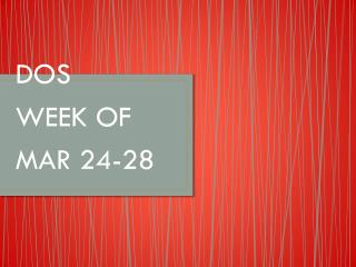 DOS WEEK OF MAR  24-28