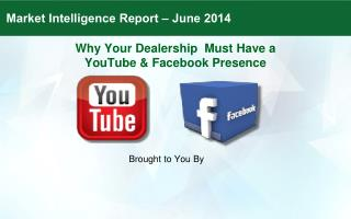 Why Your Dealership  Must  Have  a  YouTube & Facebook Presence