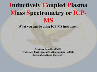 I nductively  C oupled  P lasma  M ass  S pectrometry or  ICP-MS