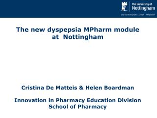 The new dyspepsia MPharm module at  Nottingham  Cristina De Matteis & Helen Boardman