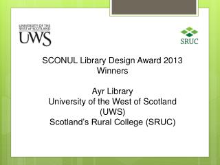 SCONUL Library Design Award 2013 Winners Ayr Library University of the West of Scotland (UWS)