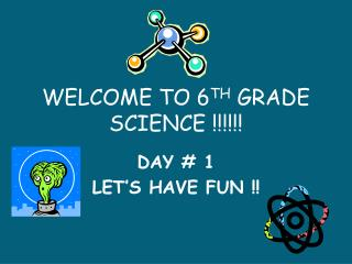 WELCOME TO 6 TH  GRADE SCIENCE !!!!!!