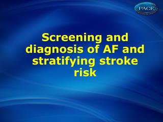 Screening and diagnosis of AF and stratifying stroke risk