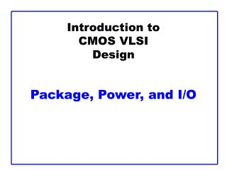 Introduction to CMOS VLSI Design   Package, Power, and I