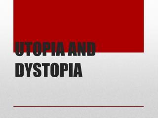 UTOPIA AND DYSTOPIA