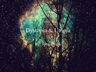 Dystopia & Utopia