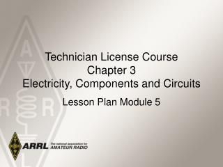 Technician License Course Chapter 3  Electricity, Components and Circuits