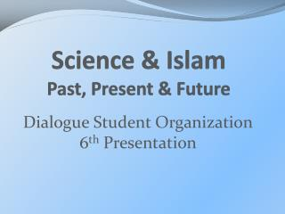 Science & Islam Past, Present & Future