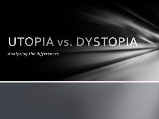 UTOPIA vs. DYSTOPIA