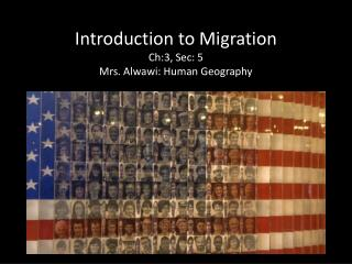 Introduction to Migration Ch:3, Sec: 5 Mrs. Alwawi: Human Geography