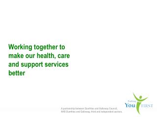 Working together to make our health, care and support services better