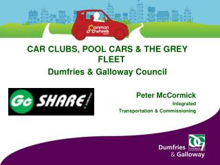 CAR CLUBS, POOL CARS & THE GREY FLEET Dumfries & Galloway Council Peter McCormick Integrated