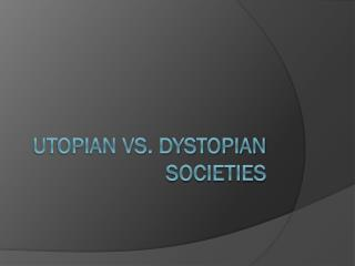 Utopian vs. Dystopian Societies