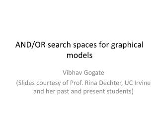 AND/OR search spaces for graphical models