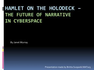 Hamlet on the  holodeck  � The future of Narrative  in cyberspace