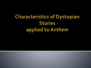 Characteristics of Dystopian  Stories applied to  Anthem