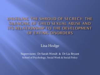 Lisa Hodge  Supervisors:  Dr Sarah Wendt  &  Dr Lia Bryant