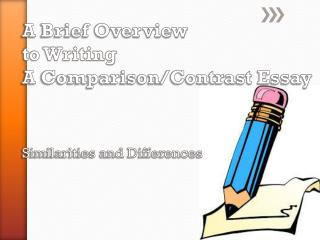 A Brief Overview  to Writing  A Comparison/Contrast Essay  Similarities and Differences