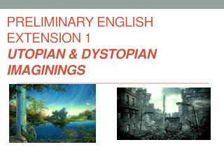 Preliminary English Extension 1  Utopian  &  Dystopian Imaginings