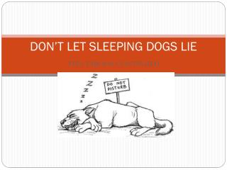 DON'T LET SLEEPING DOGS LIE