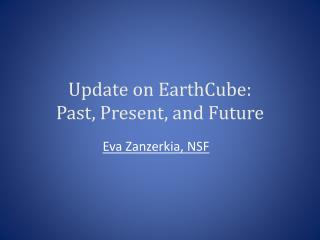 Update on EarthCube:  Past , Present, and Future