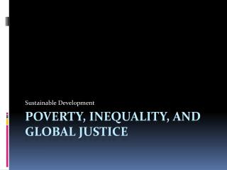Poverty ,  inequality , and global  Justice