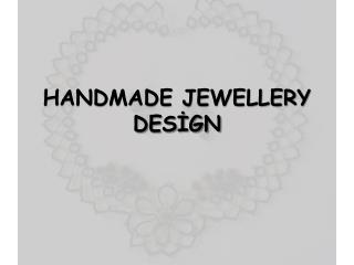 HANDMADE JEWELLERY DESİGN