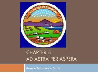 Chapter 5 Ad Astra Per  Aspera