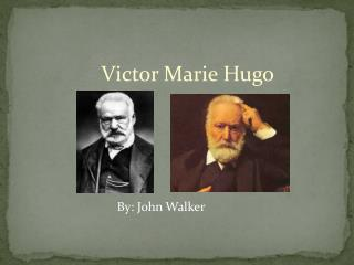 Victor Marie Hugo                                      By: John Walker