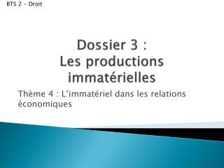 Dossier 3 :  Les productions immatérielles
