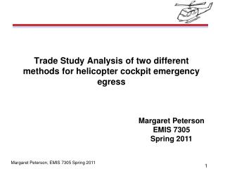 Trade Study Analysis  of two different methods for helicopter cockpit emergency  egress