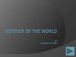 Weather of the World By  Allyson Mykytiuk