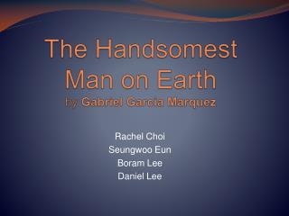 The Handsomest Man on Earth  by  Gabriel Garcia Marquez