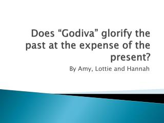 "Does ""Godiva"" glorify the past at the expense of the present?"