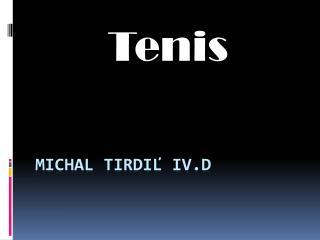 Michal  Tirdiľ  IV.D