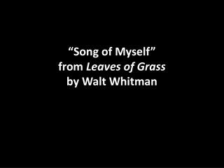 """Song of Myself""  from  Leaves of Grass by Walt Whitman"